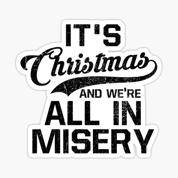 It's Christmas And We're All In Misery Sticker