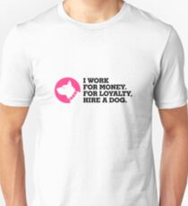I work for money. Loyalty you get from the Dog! Unisex T-Shirt