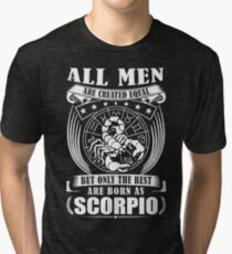 All Men Are Created Equal But Only The Best Are Born As Scorpio Tri-blend T-Shirt
