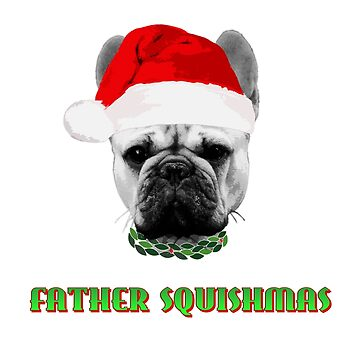 Father Squishmas Frenchie by Engineroommedia