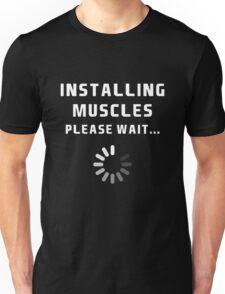 Installing muscles... Please Wait Unisex T-Shirt