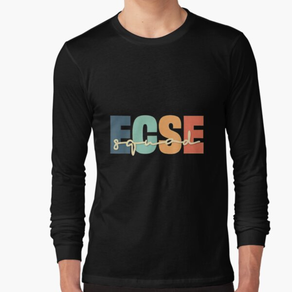 Early Childhood Special Education Teacher Ecse Squad Long Sleeve T-Shirt