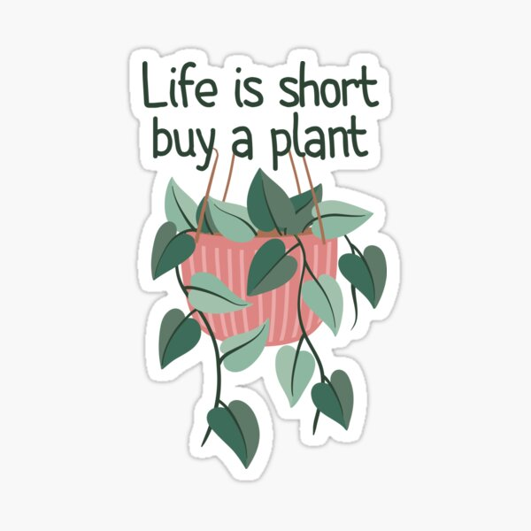 Life Is Short Buy A Plant Sticker