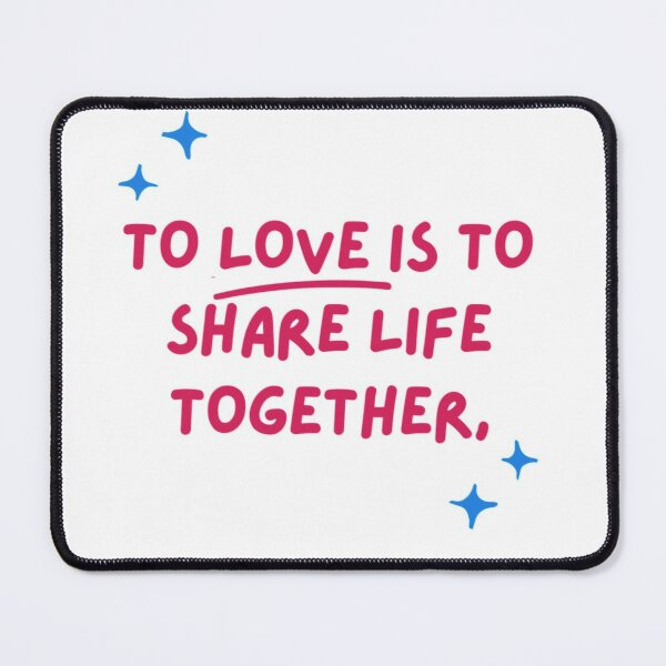 """""""To love is to share life together"""" Mouse Pad"""