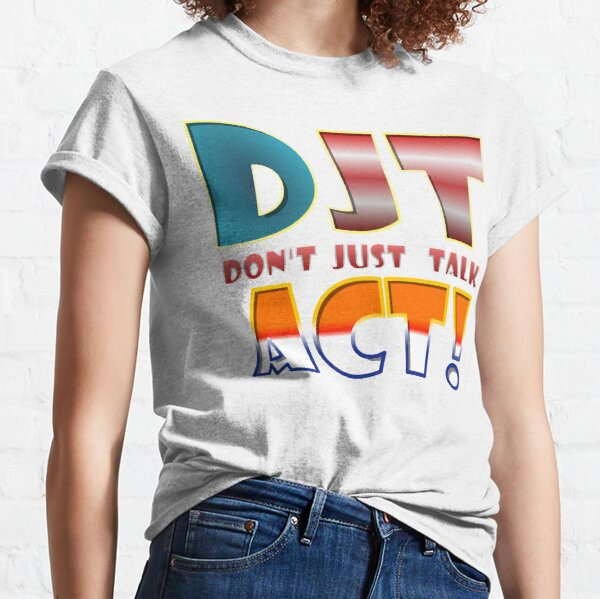 Don't just talk, ACT! Classic T-Shirt