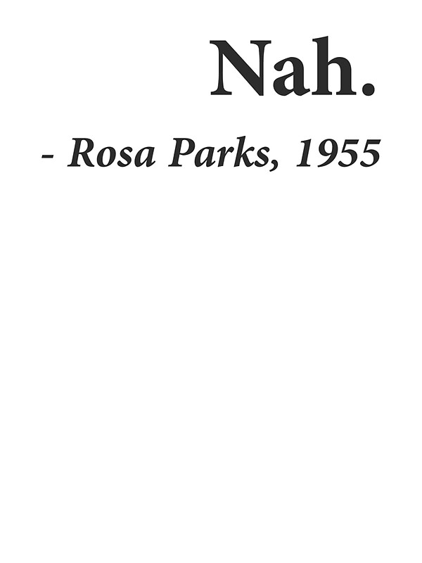 Quot Nah Rosa Parks Quote Quot Stickers By Theshirtyurt Redbubble