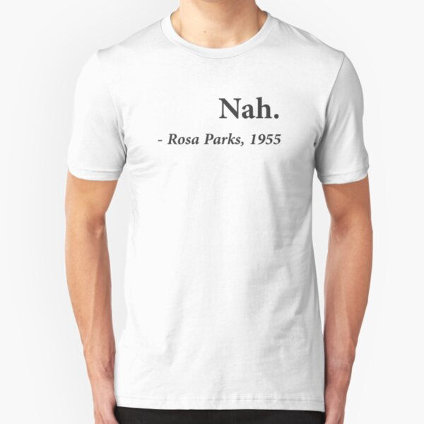 Nah Rosa Parks Quote Slim Fit T-Shirt