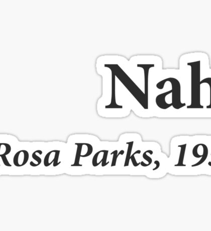 Nah Rosa Parks Quote Sticker
