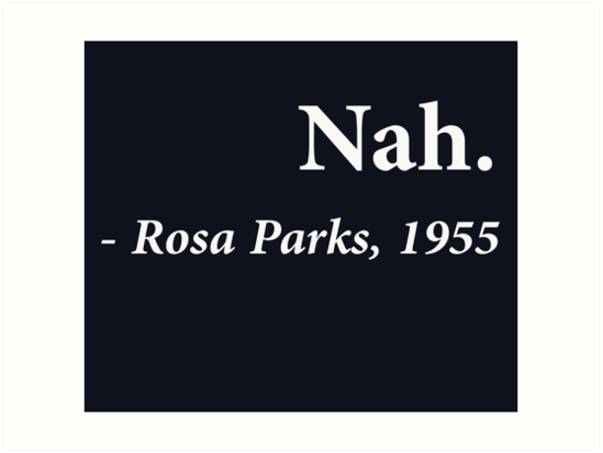 Quot Nah Rosa Parks Quote Quot Art Print By Theshirtyurt Redbubble