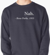 Nah Rosa Parks Quote Pullover