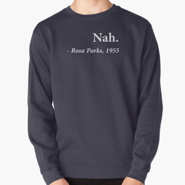 Nah Rosa Parks Quote Pullover Sweatshirt