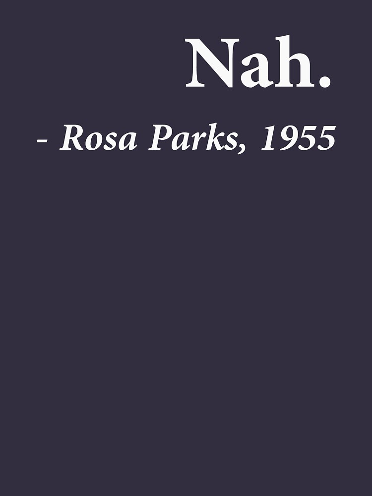 Nah Rosa Parks Quote by TheShirtYurt