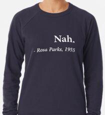 Nah Rosa Parks Quote Leichtes Sweatshirt