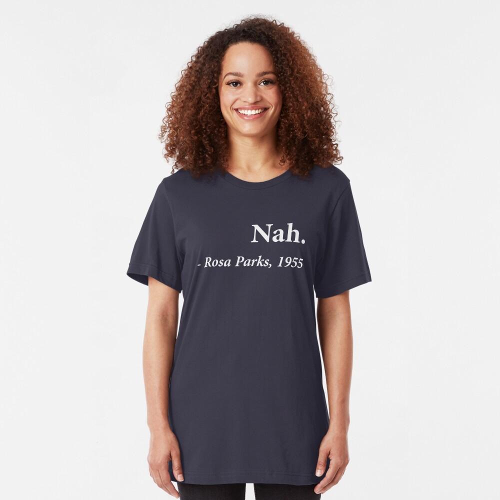 Nah Rosa Parks Quote Slim Fit T-Shirt