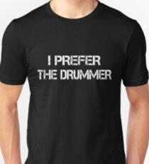 I Prefer The Drummer white Unisex T-Shirt