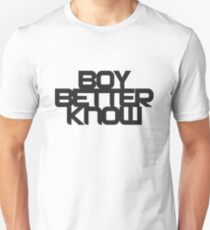 Boy Bettter Know - Black letters Unisex T-Shirt