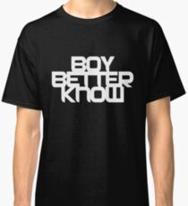 Boy Bettter Know - White letters Classic T-Shirt
