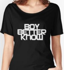 Boy Bettter Know - White letters Women's Relaxed Fit T-Shirt