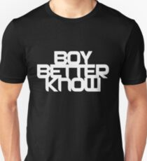 Boy Bettter Know - White letters T-Shirt