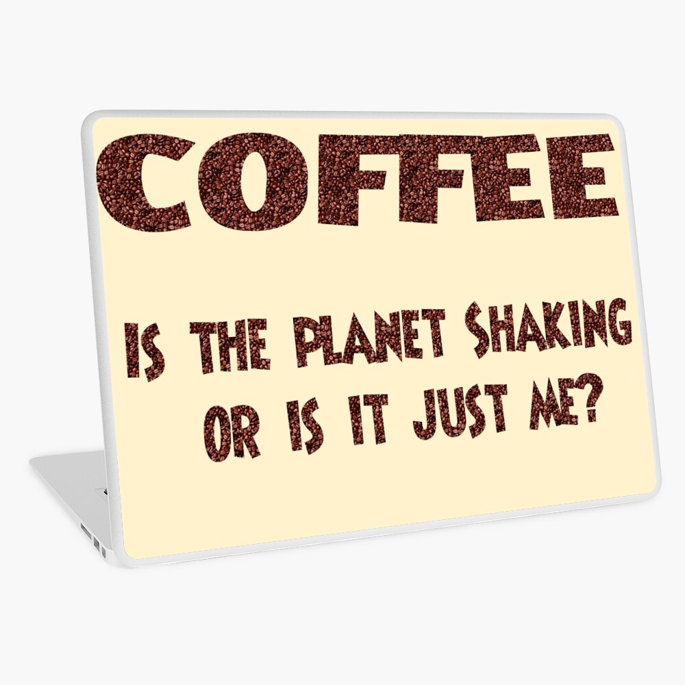 Poster - COFFEE: Is the planet shaking or is it just me? Laptop Skin