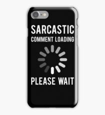 Sarcastic Comment Loading  iPhone Case/Skin