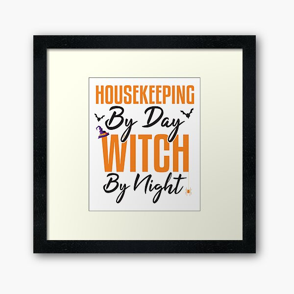 Housekeeping By Day Witch By Night, Halloween Housekeeping Framed Art Print