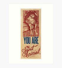 You are my spirit animal Art Print