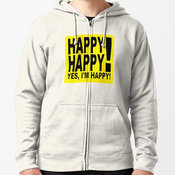 Happy Happy! Yes, I'm Happy! Zipped Hoodie