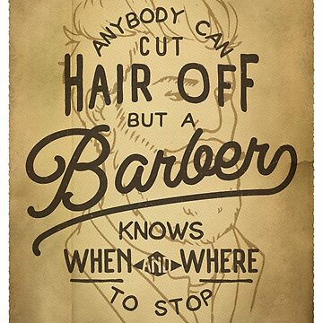 Anybody Can Cut Hair Off, But A Barber Knows When And Where To Stop by BeardyGraphics