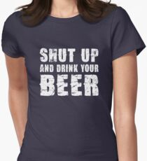 Shut Up and Drink your Beer Women's Fitted T-Shirt