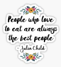 People who love to eat are always the best people  Sticker