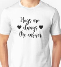 Hugs are always the answer Unisex T-Shirt