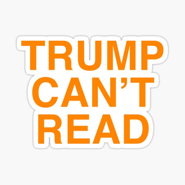 Trump Can't Read Anti Trump Glossy Sticker