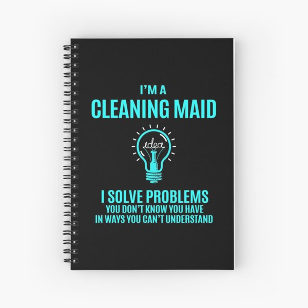 Cleaning Maid T Shirt - I Solve Problems Gift Item Tee Spiral Notebook