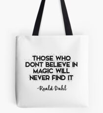 Those who don't believe in magic will never find it Tote Bag