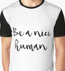 Be a nice human. Graphic T-Shirt