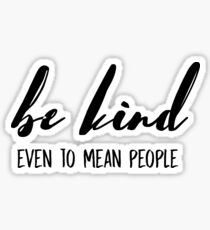 Be kind, even to mean people. Sticker