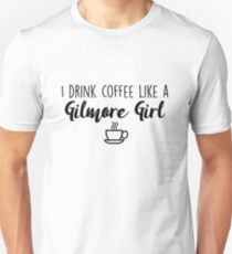Gilmore Girls - I drink coffee like a Gilmore Girl Unisex T-Shirt