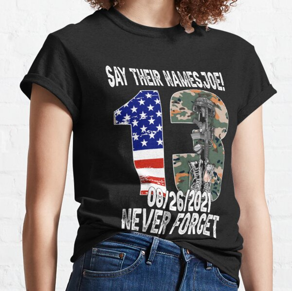 Say Their Names Joe Names Of Fallen Soldiers 13 Heroes Classic T-Shirt