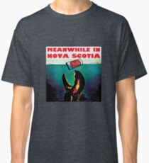 Meanwhile in Nova Scotia Classic T-Shirt