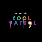 We are the Cool Patrol! by Caitlin Peter