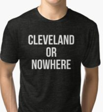 Cleveland Or Nowhere Tri-blend T-Shirt