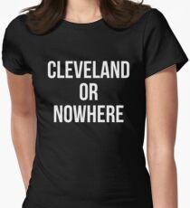 Cleveland Or Nowhere Women's Fitted T-Shirt