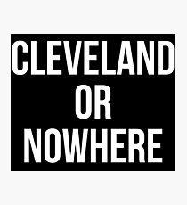 Cleveland Or Nowhere Photographic Print