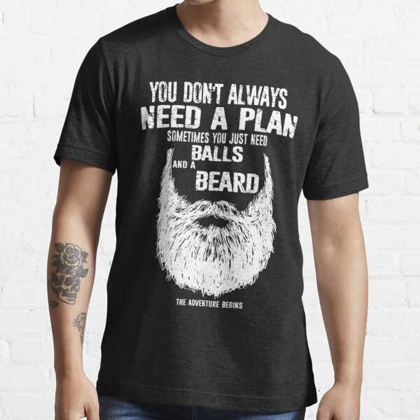 You don't always need a plan sometimes you just need balls and a a beard Essential T-Shirt