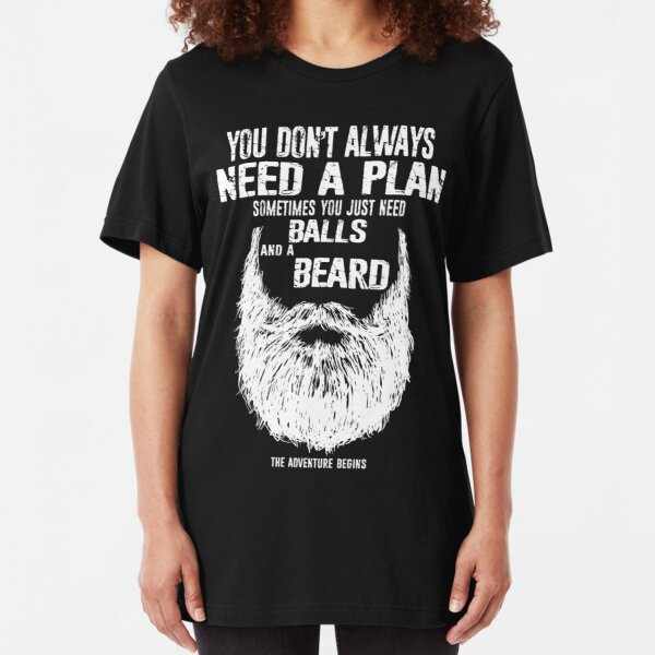 You don't always need a plan sometimes you just need balls and a a beard Slim Fit T-Shirt