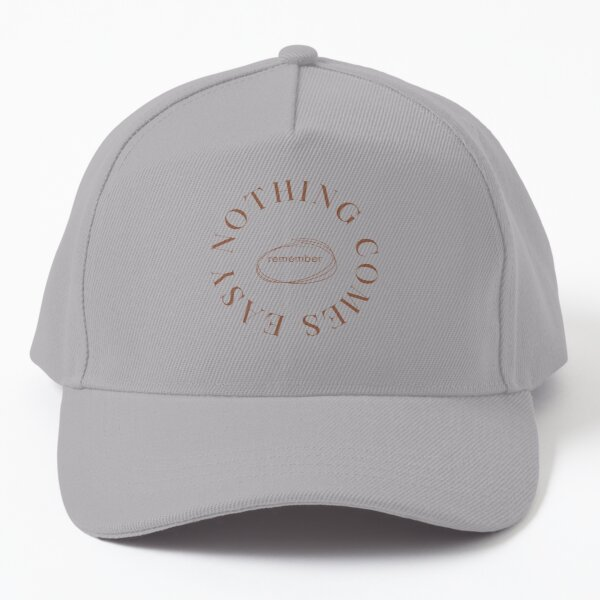 Remember, Nothing Comes Easy Baseball Cap