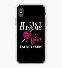 If I Can't Bring My Yarn I'm Not Going iPhone Case