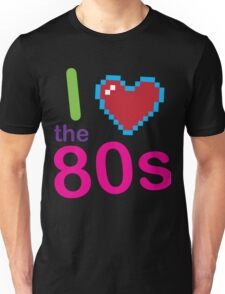 I Loveheart the 80s Unisex T-shirt