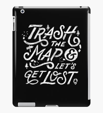 Trash the Map & Let's Get Lost - Travel Adventure Design (white) iPad Case/Skin